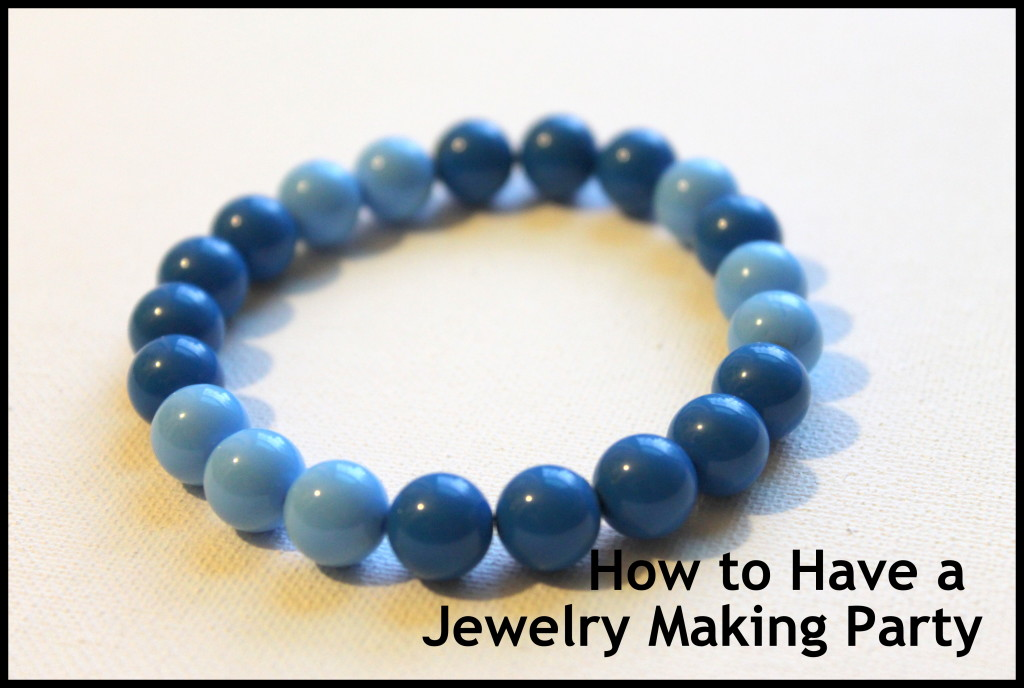 How to Have a Jewelry Making Party