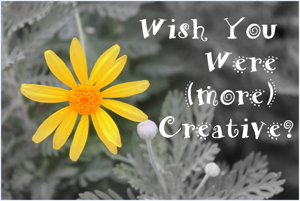 wish you were more creative