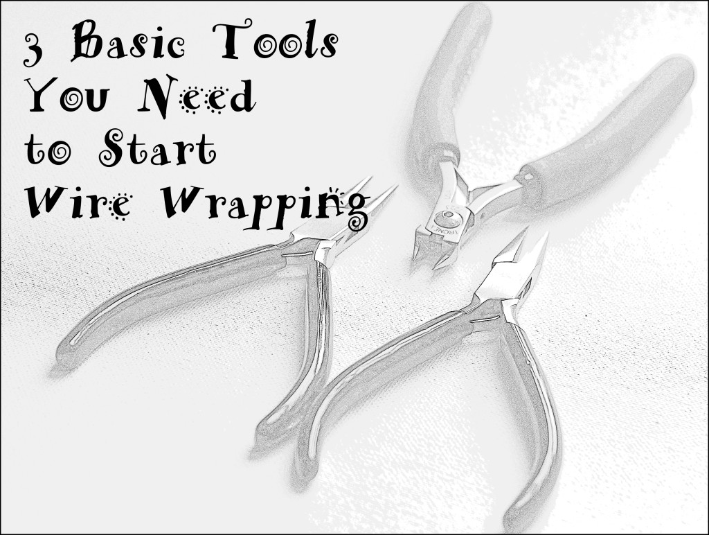 3 Basic Wire Wrapping Tools