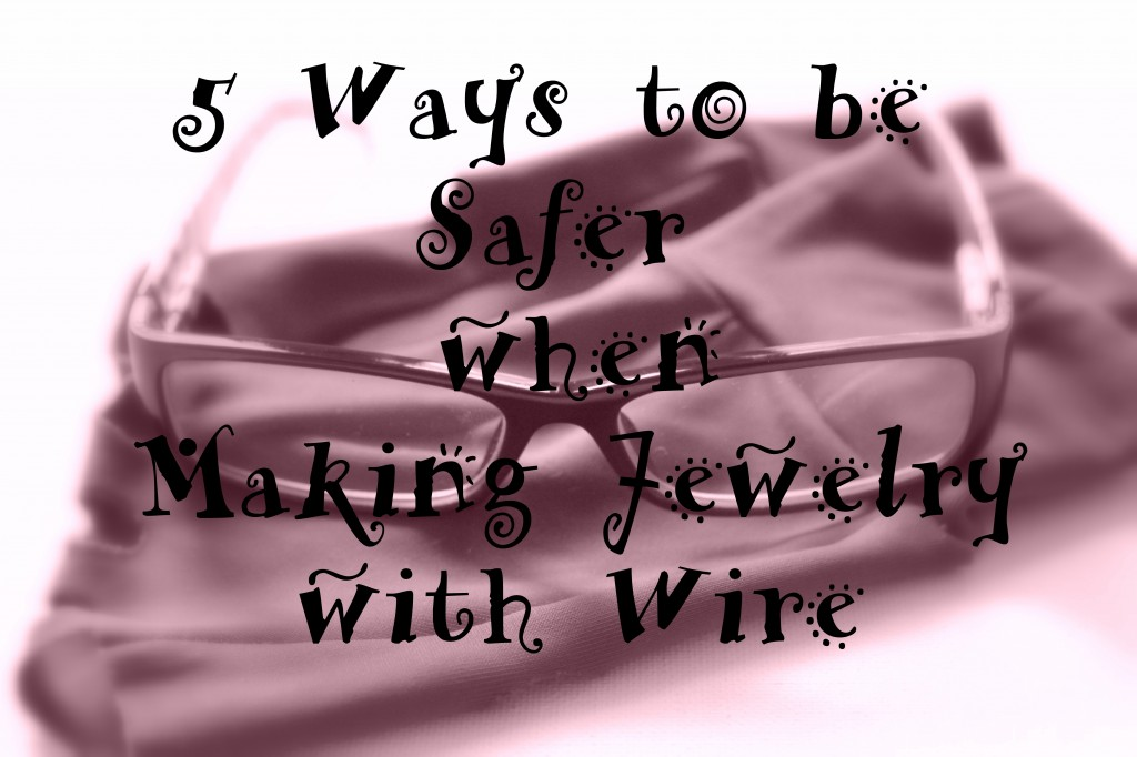 5 ways to be safer when making jewelry with wire