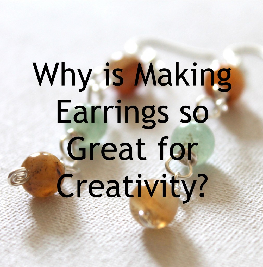 Why is Making Earrings so Great for Creativity?