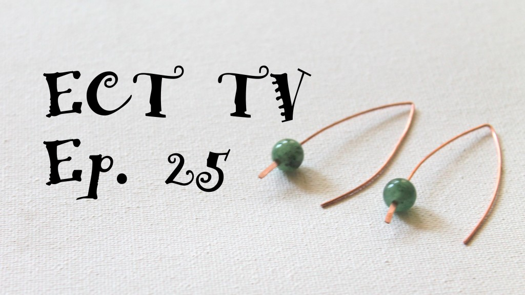 ECT TV Episode 25:  Quick and Easy Earrings
