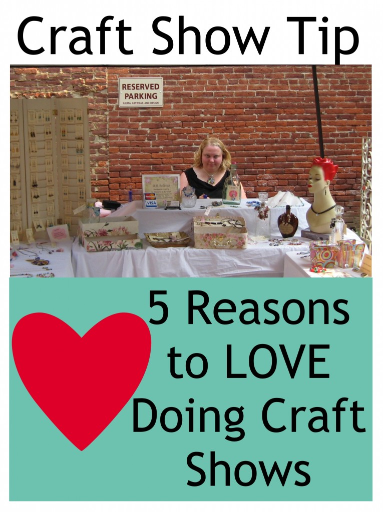 Craft Show Tip:  5 Reasons to LOVE Doing Craft Shows