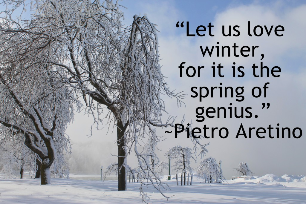 Let us love winter for it is the spring of genius.