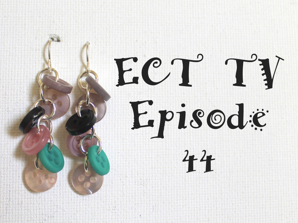 ECT TV Episode 44: Button Earrings
