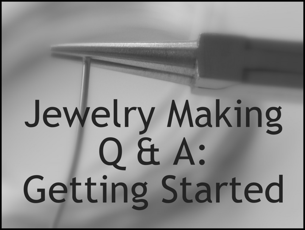Jewelry Making Q and A  Getting Started