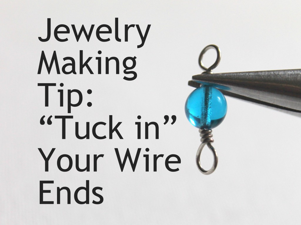 "Jewelry Making Tip:  ""Tuck In"" Your Wire Ends"