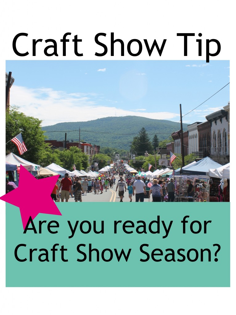 Craft Show Tip:  Are you ready for craft show season?