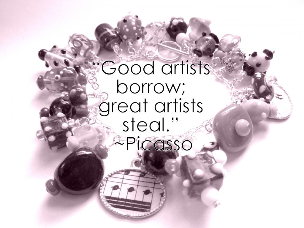 Good artists borrow; great artists steal.""