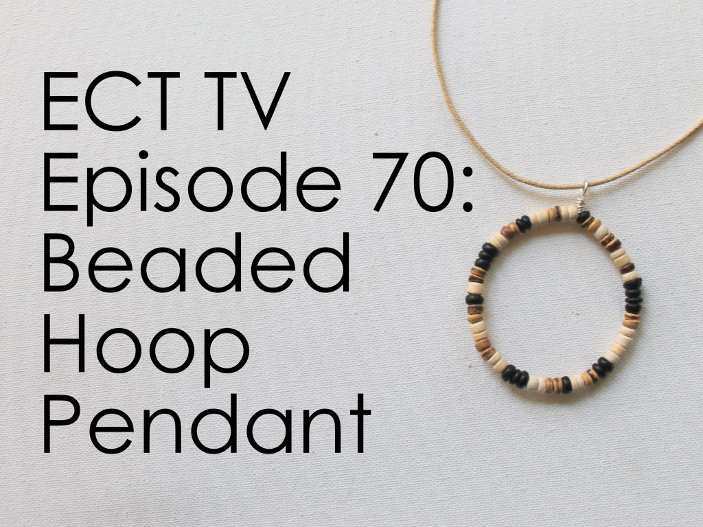 ECT TV Episode 70: Beaded Hoop Pendant