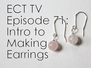 ECT TV Episode 71: Intro to Making Earrings