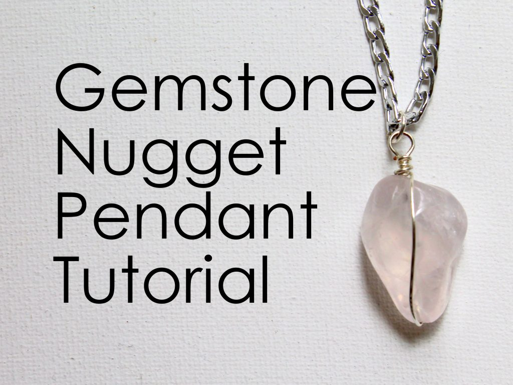 Gemstone Nugget Pendant Tutorial
