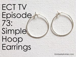 ECT TV Episode 73: Simple Hoop Earrings (video + step-by-step intructions)