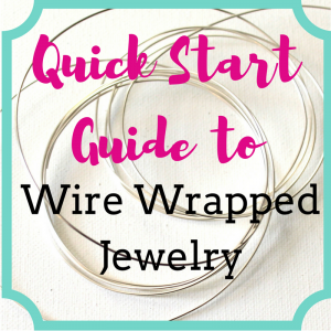 Quick Start Guide to Wire Wrapped Jewelry