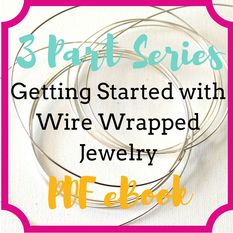 3 Part Series:  Getting Started with Wire Wrapped Jewelry PDF eBook