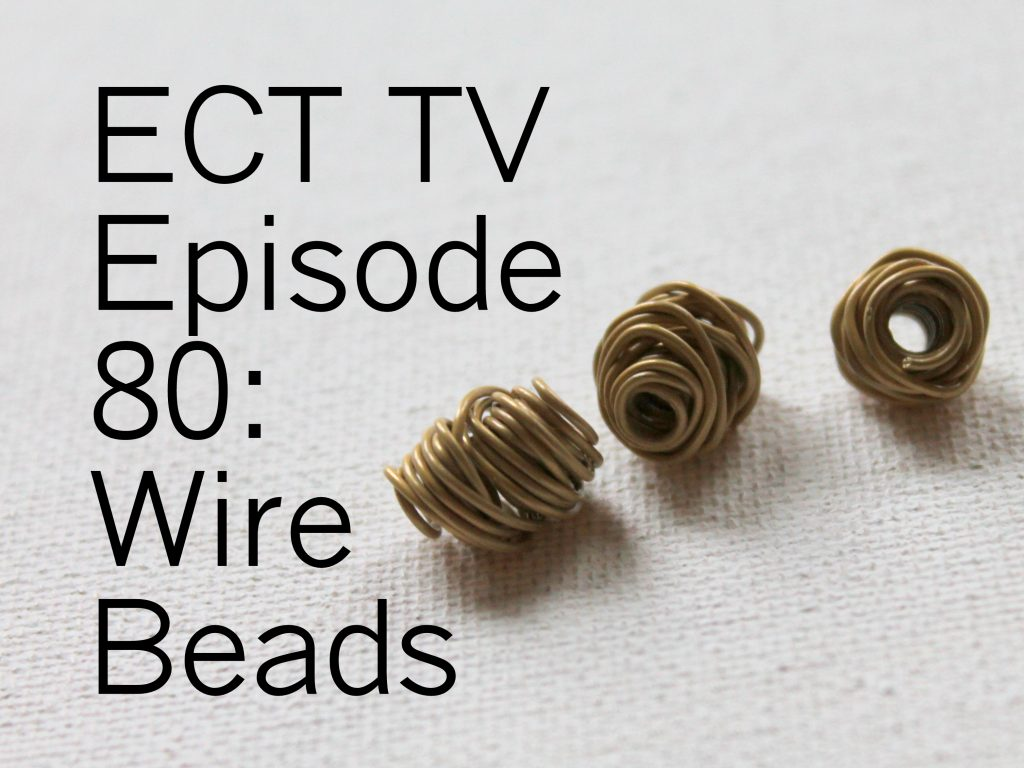 ECT TV Episode 80 - Wire Bead
